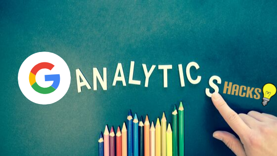 Top 2020 Google Analytics Hacks To Improve Your Return on Investment