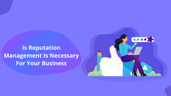 Is Reputation Management Is Necessary For Your Business