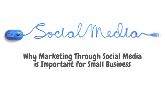 Why Marketing Through Social Media is Important for Small Business